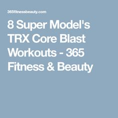 8 Super Model's TRX Core Blast Workouts - 365 Fitness & Beauty