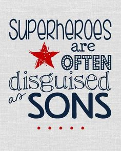 Superheroes Are Often Disguised as Sons - Often, no. Love my boys! You Are My Superhero, Grey Nursery Boy, Gray Bedroom, Bedroom Art, You Are My Moon, Just In Case, Just For You, Heart Warming Quotes, Navy Mom