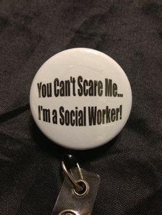 """Social Work Badge Reel-""""You Can't Scare Me...I'm a Social Worker"""" on Etsy, $7.00"""
