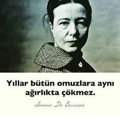 Yıllar bütün omuzlara aynı ağırlıkta çökmez.   - Simone de Beauvoir