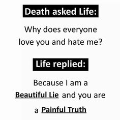 Truth - death asked life : why does everyone love you and hate me ? Real Life Quotes, Reality Quotes, True Quotes, Words Quotes, Funny Quotes, Qoutes, Sayings, Genius Quotes, Turu