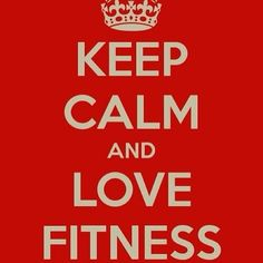 KEEP CALM AND LOVE FITNESS<3