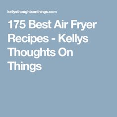 175 Best Air Fryer Recipes - Kellys Thoughts On Things