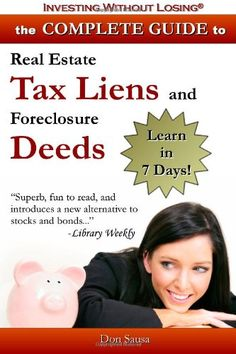 Complete Guide to Real Estate Tax Liens and Foreclosure Deeds: Learn in 7 Days: Investing Without Losing Series by Don Sausa,http://www.amazon.com/dp/0978834682/ref=cm_sw_r_pi_dp_TBpNsb1WQQ8D16FE