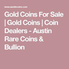 Gold Coins For Sale | Gold Coins | Coin Dealers - Austin Rare Coins & Bullion