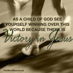 As a Child of God, you are winning because there is victory in Jesus  ~~I am a Child of God Christian Quotes.