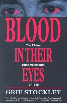 BLOOD IN THEIR EYES: The Elaine Race Massacres of 1919 by STOCKLEY GRIF http://www.amazon.com/dp/1557287724/ref=cm_sw_r_pi_dp_odJ9tb1SJRJRQ