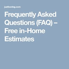 Frequently Asked Questions (FAQ) – Free in-Home Estimates