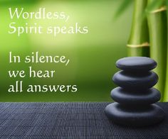 wordless, spirit speaks  in silence, we hear all answers
