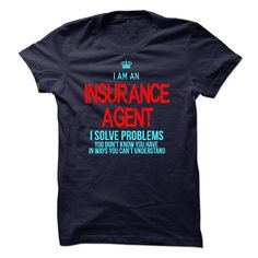 I am an Insurance Agent, T Shirt, Hoodie, Sweatshirt