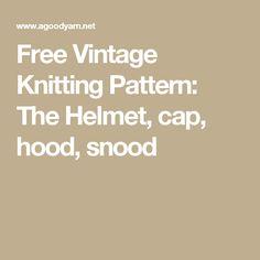Free Vintage Knitting Pattern: The Helmet, cap, hood, snood