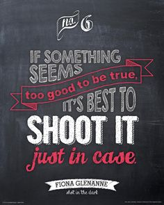 """Life Lessons from Fiona - """"If something seems too good to be true, it's best to shoot it, just in case."""""""