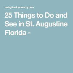 25 Things to Do and See in St. Augustine Florida -