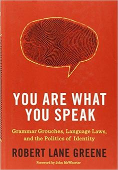 You Are What You Speak: Grammar Grouches, Language Laws, and the Politics of Identity: Robert Lane Greene: 9780553807875: Amazon.com: Books
