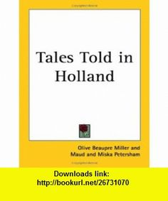 Tales Told in Holland (9781417909827) Olive Beaupre Miller, Maud Fuller Petersham, Miska Petersham , ISBN-10: 141790982X  , ISBN-13: 978-1417909827 ,  , tutorials , pdf , ebook , torrent , downloads , rapidshare , filesonic , hotfile , megaupload , fileserve