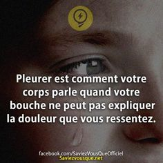 Crying is how your body speaks when your mouth can not explain the pain that you feel. French Words, French Quotes, Sad Quotes, Best Quotes, Respect Life, Rap, Positive Attitude, Things To Know, Proverbs