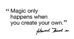 """Magic only happens when you create your own."" - Dr. Howard Murad #quotes #inspiration"