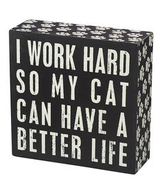 Loving this 'Cat Better Life' Box Sign on #zulily! #zulilyfinds