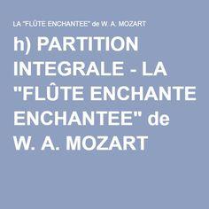 """h) PARTITION INTEGRALE - LA """"FLÛTE ENCHANTEE"""" de W. A. MOZART"""