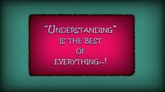 Understanding is the best of everything.