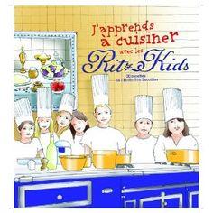 J'apprends à cuisiner avec les Ritz Kids Paris : 30 recettes de l'Ecole Ritz Escoffier: Amazon.fr: Ecole Ritz-Escoffier: Livres