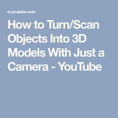 How to Turn/Scan Objects Into 3D Models With Just a Camera - YouTube