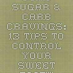 Curb Sugar & Carb Cravings: 13 Tips to Control Your Sweet Tooth