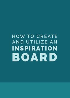 How to Create and Utilize an Inspiration Board