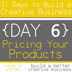 31 Days to Build a Creative Business: Pricing Your Products {Day 6}