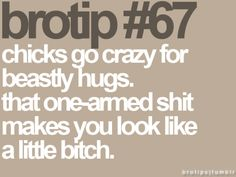 This is so true. Why do guys think it's cool to half-hug anyways? I literally had to teach an ex how to hug me like i was a girl and not a man-bro-thing. He seriously smacked my back. Quotes To Live By, Me Quotes, Funny Quotes, Happy Quotes, Bro, Best Hug, Star Wars, Thing 1, Going Crazy