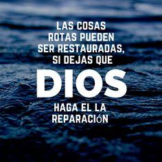 Las cosas rotas pueden ser restauradas, si dejas que Dios haga El la reparación.