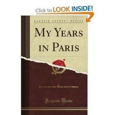 My Years in Paris (Classic Reprint) by   Pauline Clementine Marie Walburga Metternich-Winneburg
