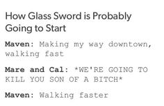 Sadly, it was otherwise... *Mare and Cal: Making my way downtown, walking fast* *Maven: I'M GOING TO KILL YOU BOTH* * Mare and Cal: Walking faster*