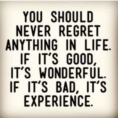 You should never regret anything in life. If it's good, it's wonderful. If it's bad, it's experience. You should never regret anything in life. If it's good, it's wonderful. If it's bad, it's experience. Inspirational Quotes For Women, Best Motivational Quotes, Happy Quotes, Life Quotes, Sun Quotes, Quotes Quotes, Qoutes, Challenge Quotes, Boxing Quotes