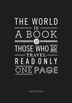 The World is a Book & Those Who Do Not Travel Read Only One Page - Saint Augustine