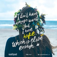 """I don't have a magic wand, but I have hope which is close enough."" from Heal by eyeswideopen_sc on Wattpad Acting Quotes, Sad Quotes, Book Quotes, Life Quotes, Best Inspirational Quotes, Inspiring Quotes About Life, Free Novels, Wattpad Quotes, Little Things Quotes"