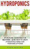 Free Kindle Book -  [Crafts & Hobbies & Home][Free] Hydroponics: Hydroponic Gardening For Beginners - Learn How To Grow Hydroponics Herbs and Vegetables At Home! (Aquaponics, Urban Gardening) #homeaquaponics #hydroponicgardenhowto