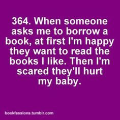 Yep, I don't share well when it comes to my books.