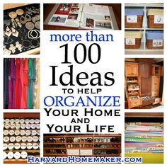 100+ Ideas to Help Organize Your Home and Your Life
