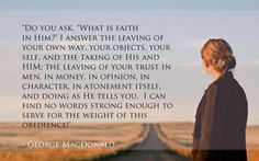 The weight of this obedience ~George MacDonald