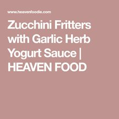 Zucchini Fritters with Garlic Herb Yogurt Sauce   HEAVEN FOOD