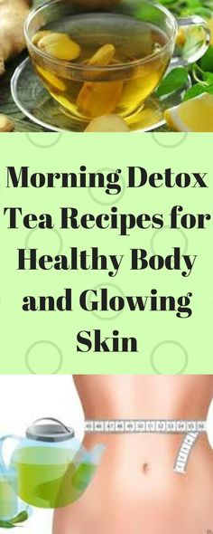 morning-detox-tea-recipes-healthy-body-glowing-skin/ #skindetoxdiets