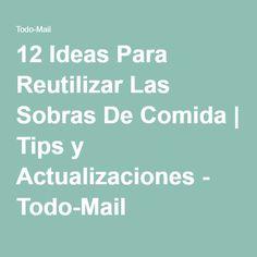 12 Ideas Para Reutilizar Las Sobras De Comida | Tips y Actualizaciones - Todo-Mail