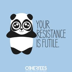 """Resistance Is Futile"" by PolySciGuy on sale until 6th August on othertees.com Pin it for a chance at a FREE TEE! #panda #funnytshirts"