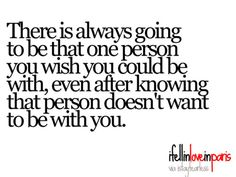 there is always going to be that one person you wish you could be with