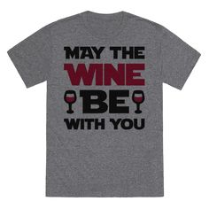 """May The Wine Be With You - The wine love is strong with this one! Show off your love of all things wine with this """"May The Wine Be With You"""" Star Wars parody, wine lover design! Perfect for a Star Wars fan, gifts for wine lovers, wine humor, wine quotes, and Star Wars puns!"""