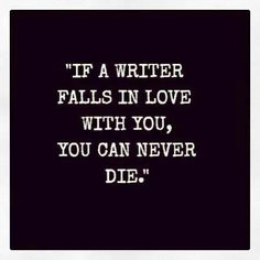 """""""If a writer falls in love with you, you can never die."""" Writing quote. Author quote."""