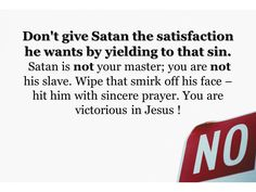 """You don't have to give in to that temptation. That sin doesn't have to rule over you. You belong to Jesus. (""""Do not let sin control the way you live; do not give in to sinful desires.""""- Romans 6:12 NLT)"""