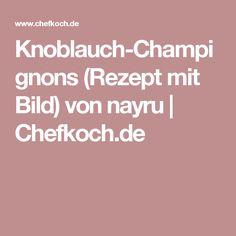 Knoblauch-Champignons (Rezept mit Bild) von nayru | Chefkoch.de
