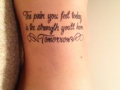 strength tattoo quotes on side with wings - The pain you feel taday is the strength you'll have Tomorrow